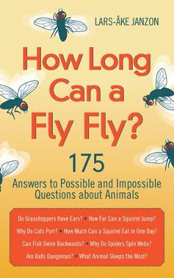 How Long Can a Fly Fly?: 175 Answers to Possible and Impossible Questions About Animals (Paperback)