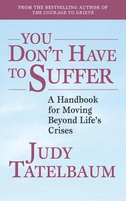 You Don't Have to Suffer: A Handbook for Moving Beyond Life's Crises (Paperback)