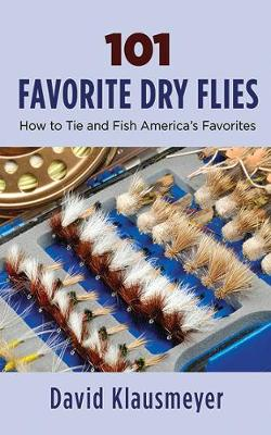 101 Favorite Dry Flies: History, Tying Tips, and Fishing Strategies (Paperback)