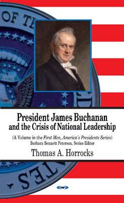 President James Buchanan & the Crisis of National Leadership (Hardback)