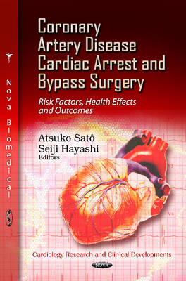 Coronary Artery Disease, Cardiac Arrest & Bypass Surgery: Risk Factors, Health Effects & Outcomes (Hardback)