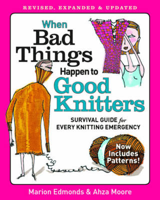 When bad things happen to good knitters: Revised, expanded, and updated survival guide for every knitting emergency (Paperback)