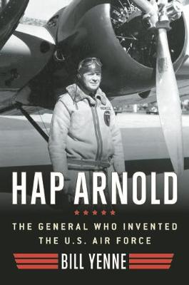Hap Arnold: The General Who Invented the US Air Force (Hardback)