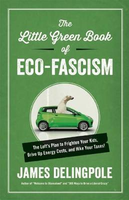 The Little Green Book of ECO-Fascism: The Left's Plan to Frighten Your Kids, Drive Up Energy Costs, and Hike Your Taxes! (Hardback)