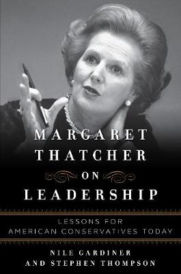 Margaret Thatcher: On Leadership: Lessons for American Conservatives Today (Hardback)