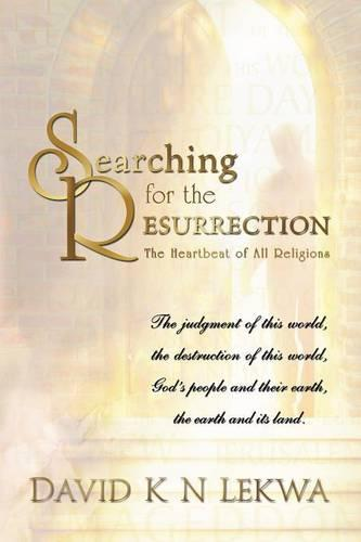 Searching for the RESURRECTION: The Heartbeat of all Religions (Paperback)