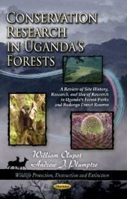 Conservation Research in Uganda's Forests: A Review of Site History, Research, & Use of Research in Uganda's Forest Parks & Budongo Forest Reserve (Paperback)