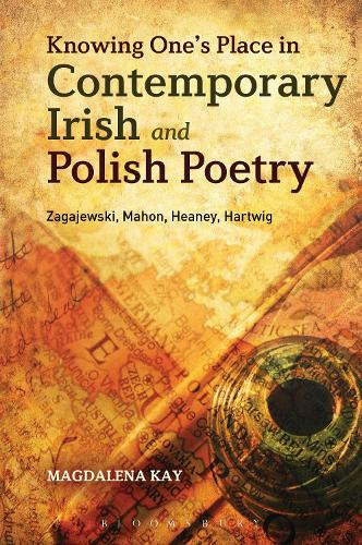 Knowing One's Place in Contemporary Irish and Polish Poetry: Zagajewski, Mahon, Heaney, Hartwig (Paperback)