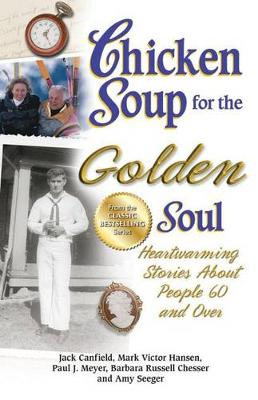 Chicken Soup for the Golden Soul: Heartwarming Stories about People 60 and Over - Chicken Soup for the Soul (Paperback)