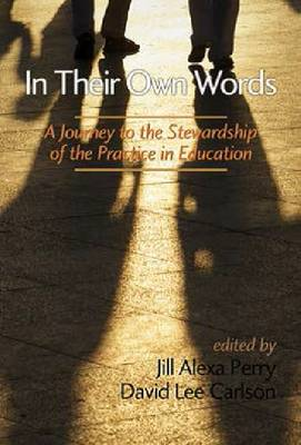 In Their Own Words: A Journey to the Stewardship of the Practice of Education (Hardback)