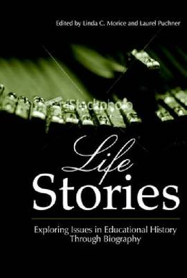 Life Stories: Exploring Issues in Educational History Through Biography (Paperback)