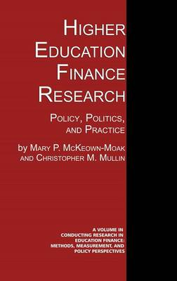 Higher Education Finance Research: Policy, Politics, and Practice - Conducting Research in Education Finance: Methods, Measurement, and Policy Perspectives (Hardback)