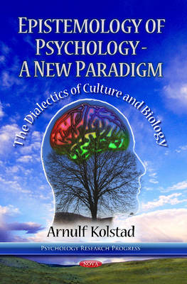 Epistemology of Psychology - A New Paradigm: The Dialectics of Culture & Biology (Hardback)