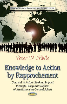Knowledge to Action by Rapprochement: Counsel to Actors Seeking Impact Through Policy and Reform of Institutions in Central Africa (Paperback)