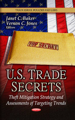 U.S. Trade Secrets: Theft Mitigation Strategy and Assessments of Targeting Trends (Hardback)