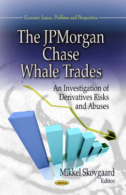 JPMorgan Chase Whale Trades: An Investigation of Derivatives Risks and Abuses (Hardback)