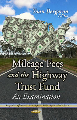 Mileage Fees and the Highway Trust Fund: An Examination (Hardback)