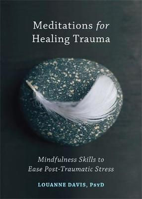 Meditations for Healing Trauma: Mindfulness Skills to Relieve Post-Traumatic Stress