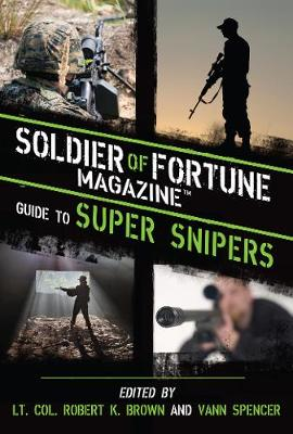 Soldier of Fortune Magazine Guide to Super Snipers (Hardback)