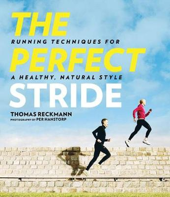 The Perfect Stride: A Runner's Guide to Healthier Technique, Performance, and Speed (Hardback)