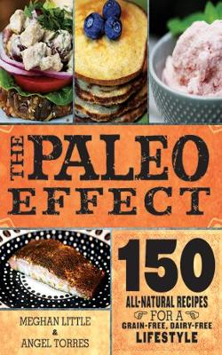 The Paleo Effect: 150 All-Natural Recipes for a Grain-Free, Dairy-Free Lifestyle (Hardback)