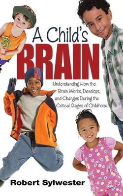 A Child's Brain: Understanding How the Brain Works, Develops, and Changes During the Critical Stages of Childhood (Paperback)
