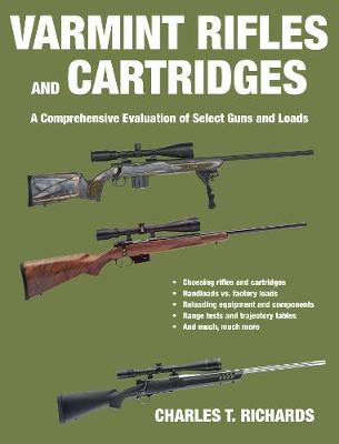 Varmint Rifles and Cartridges: A Comprehensive Evaluation of Select Guns and Loads (Paperback)