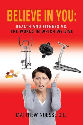 Believe in You: Health and Fitness Vs. The World in Which We Live (Paperback)