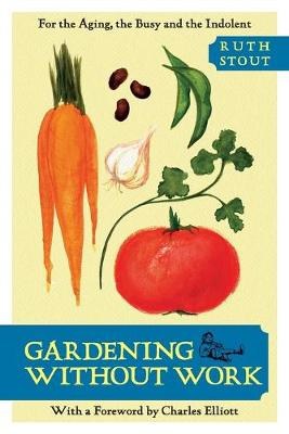 Gardening Without Work: For the Aging, the Busy, and the Indolent (Paperback)