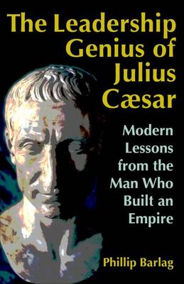 Cover The Leadership Genius of Julius Caesar: Modern Lessons from the Man Who Built an Empire