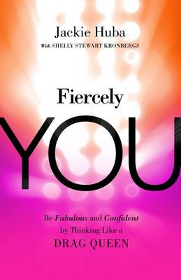 Cover Fiercely You: Be Fabulous and Confident by Thinking Like a Drag Queen