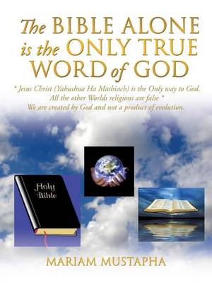 The Bible Alone Is the Only True Word of God (Paperback)