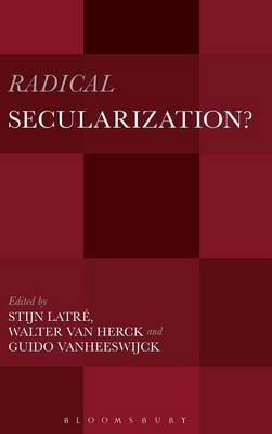 Radical Secularization?: An Inquiry into the Religious Roots of Secular Culture (Hardback)