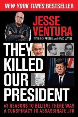They Killed Our President: 63 Reasons to Believe There Was a Conspiracy to Assassinate JFK (Paperback)