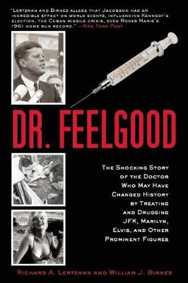 Dr. Feelgood: The Shocking Story of the Doctor Who May Have Changed History by Treating and Drugging JFK, Marilyn, Elvis, and Other Prominent Figures (Paperback)
