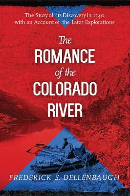 The Romance of the Colorado River: The Story of its Discovery in 1540, with an Account of the Later Explorations (Paperback)