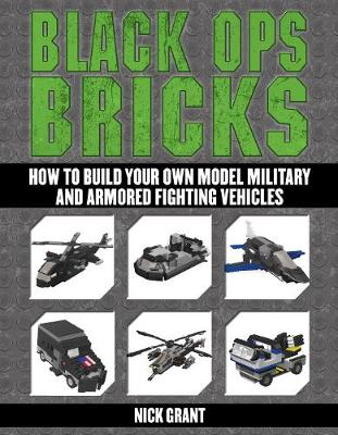 Black Ops Bricks: How to Build Your Own Model Military and Armored Fighting Vehicles (Paperback)