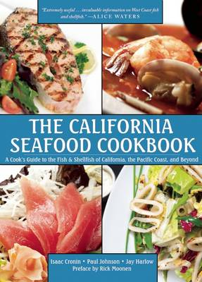 The California Seafood Cookbook: A Cook s Guide to the Fish and Shellfish of California, the Pacific Coast, and Beyond (Paperback)
