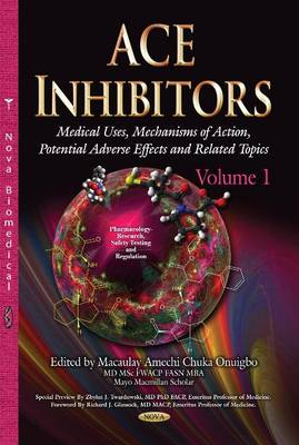 ACE Inhibitors: Volume 1: Medical Uses, Mechanisms of Action, Potential Adverse Effects & Related Topics (Hardback)