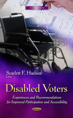Disabled Voters: Experiences and Recommendations for Improved Participation and Accessibility (Hardback)