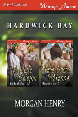 Hardwick Bay [A New Life for Cailynn: A Hard Choice for Hanna] (Siren Publishing Menage Amour) (Paperback)