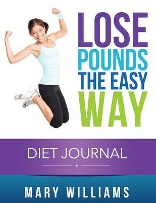 Lose Pounds the Easy Way: Diet Journal: Track Your Progress (Paperback)