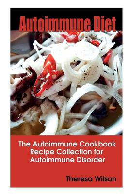 Autoimmune Diet: The Autoimmune Cookbook, Recipe Collection for Autoimmune Disorder (Paperback)