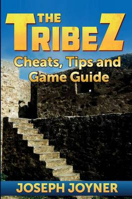 The Tribez: Cheats, Tips and Game Guide (Paperback)