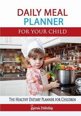 Daily Meal Planner for Your Child: The Efficient Meal Journal for Children: The Healthy Dietary Planner for Children (Paperback)