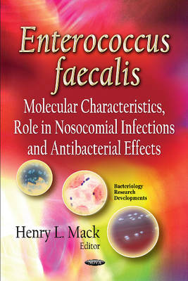 Enterococcus Faecalis: Molecular Characteristics, Role in Nosocomial Infections and Antibacterial Effects (Hardback)