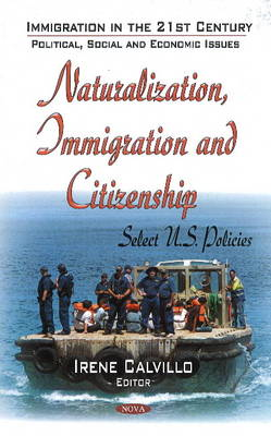 Naturalization, Immigration and Citizenship: Select U.S. Policies (Hardback)