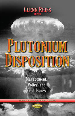 Plutonium Disposition: Management, Policy, and Cost Issues (Paperback)