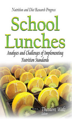 School Lunches: Analyses and Challenges of Implementing Nutrition Standards (Hardback)