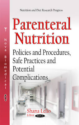 Parenteral Nutrition: Policies and Procedures, Safe Practices and Potential Complications (Hardback)
